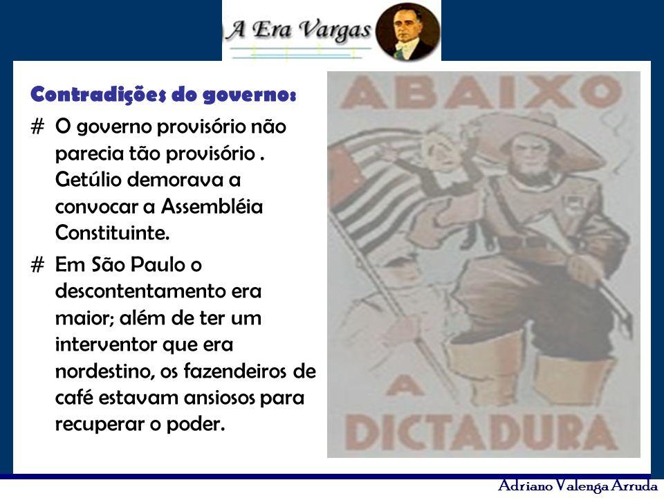 Adriano Valenga Arruda Contradições do governo: #O governo provisório não parecia tão provisório. Getúlio demorava a convocar a Assembléia Constituint