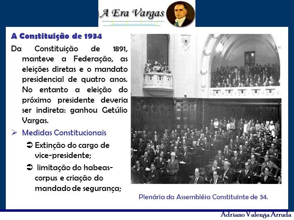 Adriano Valenga Arruda A Constituição de 1934 Da Constituição de 1891, manteve a Federação, as eleições diretas e o mandato presidencial de quatro ano