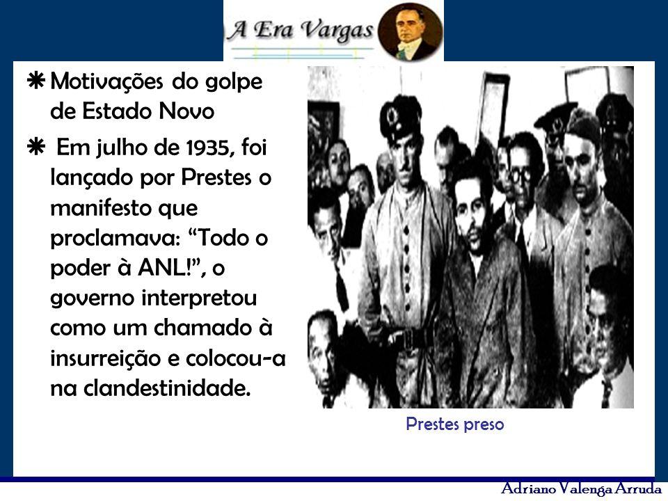 Adriano Valenga Arruda Motivações do golpe de Estado Novo Em julho de 1935, foi lançado por Prestes o manifesto que proclamava: Todo o poder à ANL!, o