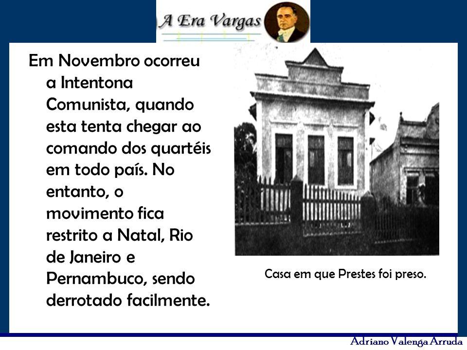 Adriano Valenga Arruda Em Novembro ocorreu a Intentona Comunista, quando esta tenta chegar ao comando dos quartéis em todo país. No entanto, o movimen