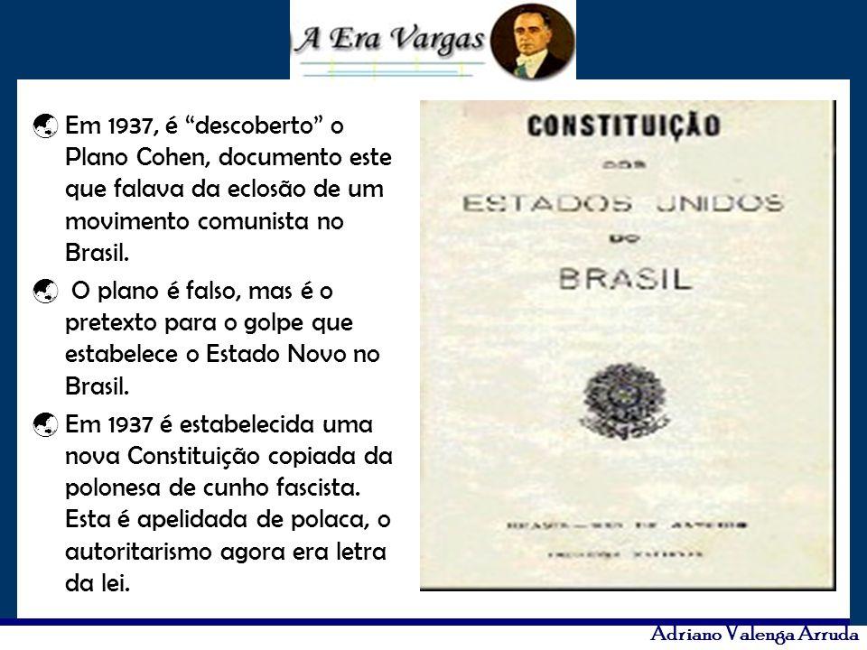 Adriano Valenga Arruda Em 1937, é descoberto o Plano Cohen, documento este que falava da eclosão de um movimento comunista no Brasil. O plano é falso,
