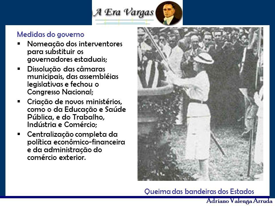 Adriano Valenga Arruda Medidas do governo Nomeação dos interventores para substituir os governadores estaduais; Dissolução das câmaras municipais, das