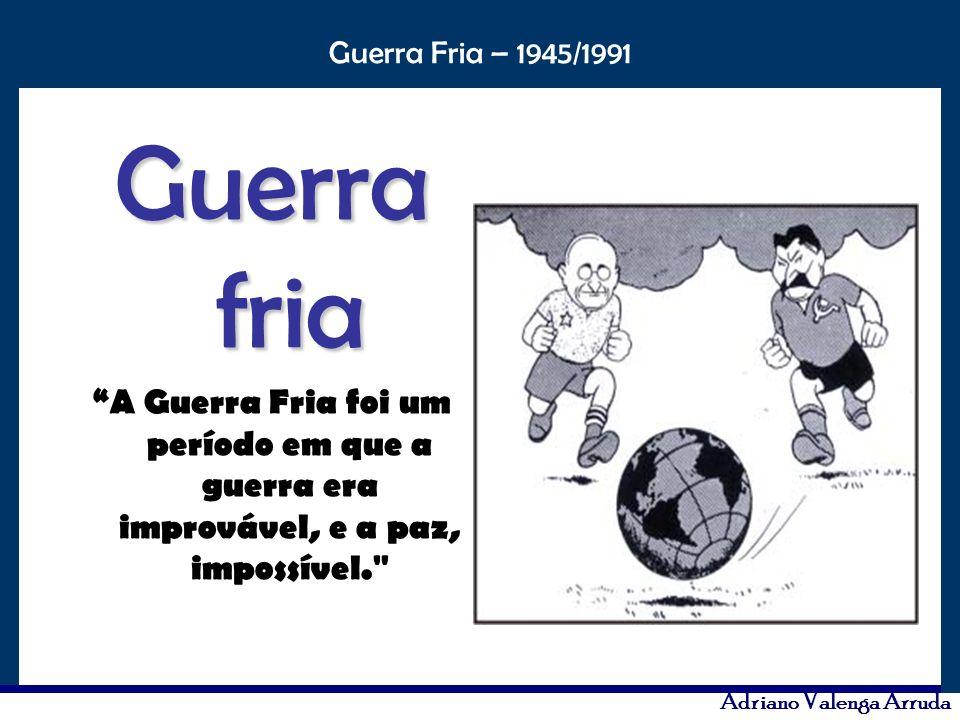 O maior conflito da história Guerra Fria – 1945/1991 Adriano Valenga Arruda Mundo Bipolar, Leste x Oeste, Socialismo x Capitalismo, Corrida armamentista nuclear.
