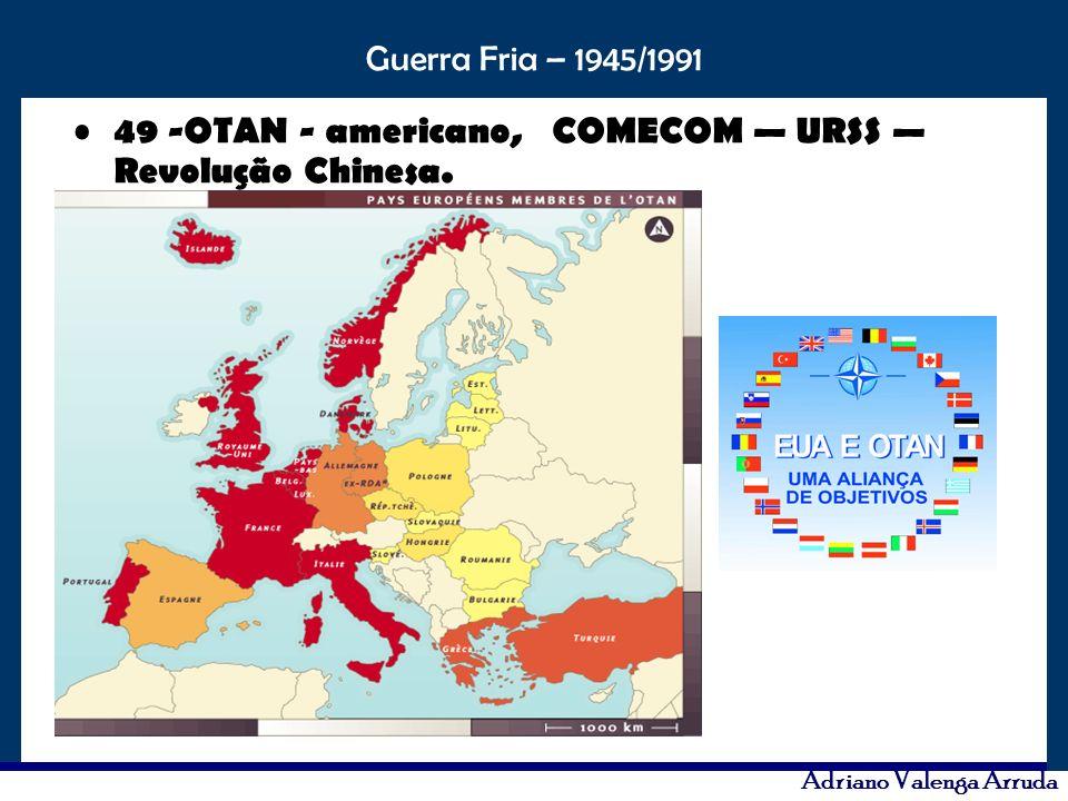 O maior conflito da história Guerra Fria – 1945/1991 Adriano Valenga Arruda 49 -OTAN - americano, COMECOM URSS Revolução Chinesa.