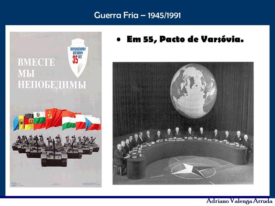 O maior conflito da história Guerra Fria – 1945/1991 Adriano Valenga Arruda Em 55, Pacto de Varsóvia.