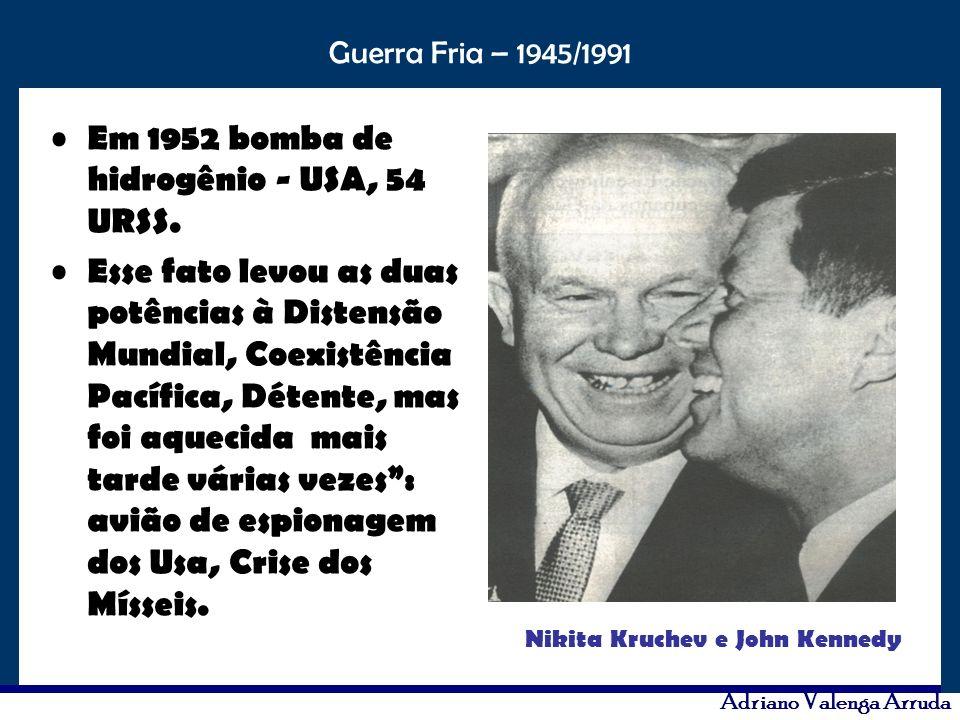 O maior conflito da história Guerra Fria – 1945/1991 Adriano Valenga Arruda Em 1952 bomba de hidrogênio - USA, 54 URSS. Esse fato levou as duas potênc
