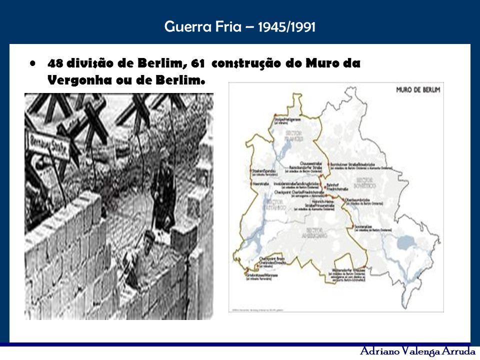 O maior conflito da história Guerra Fria – 1945/1991 Adriano Valenga Arruda 48 divisão de Berlim, 61 construção do Muro da Vergonha ou de Berlim.