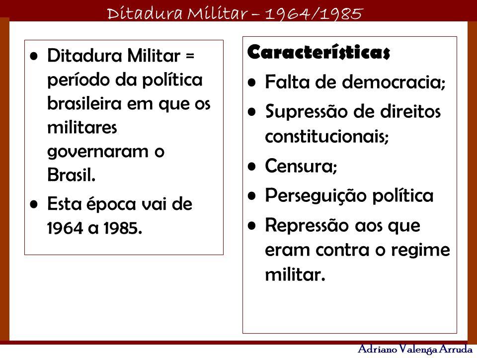 Ditadura Militar – 1964/1985 Adriano Valenga Arruda Ditadura Militar = período da política brasileira em que os militares governaram o Brasil. Esta ép