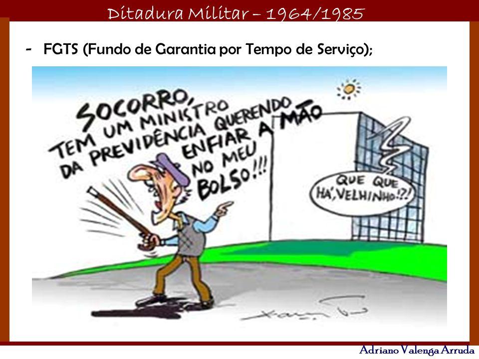 Ditadura Militar – 1964/1985 Adriano Valenga Arruda -FGTS (Fundo de Garantia por Tempo de Serviço);