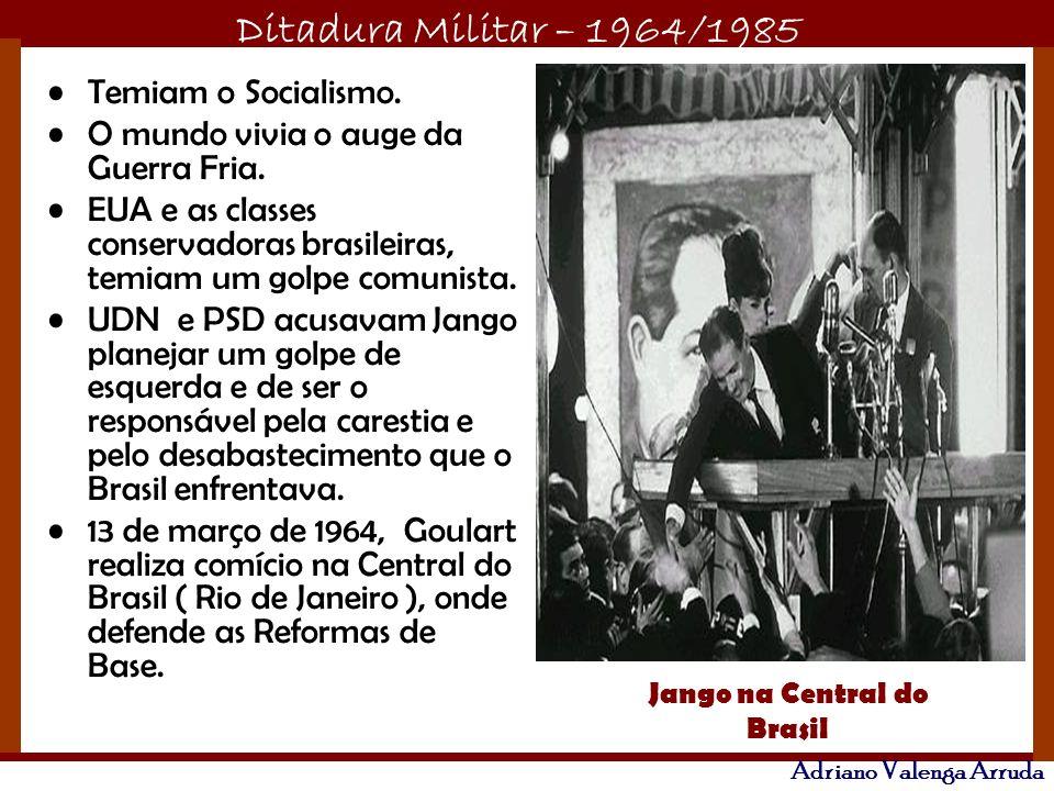 Ditadura Militar – 1964/1985 Adriano Valenga Arruda Temiam o Socialismo. O mundo vivia o auge da Guerra Fria. EUA e as classes conservadoras brasileir