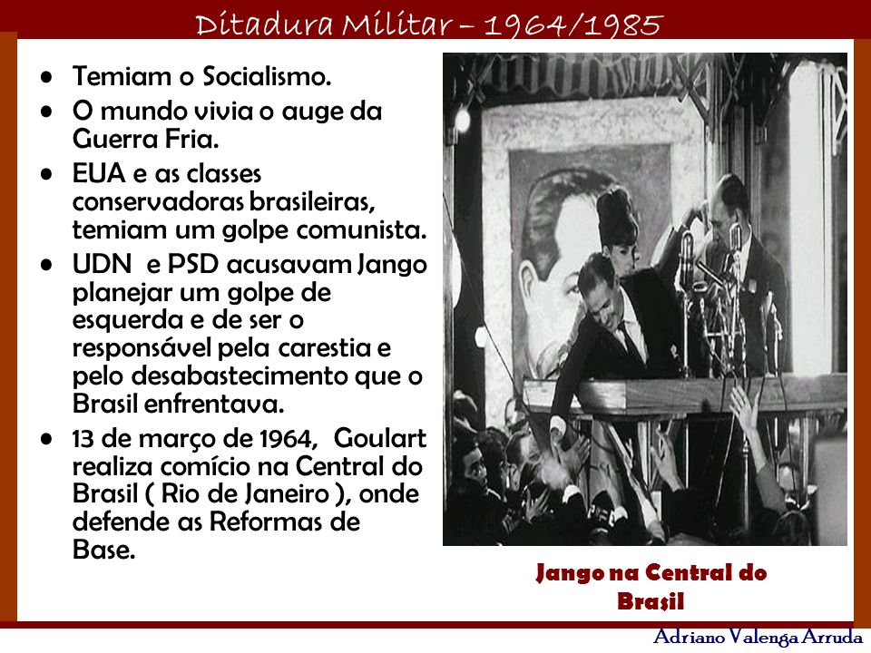 Ditadura Militar – 1964/1985 Adriano Valenga Arruda Temiam o Socialismo.
