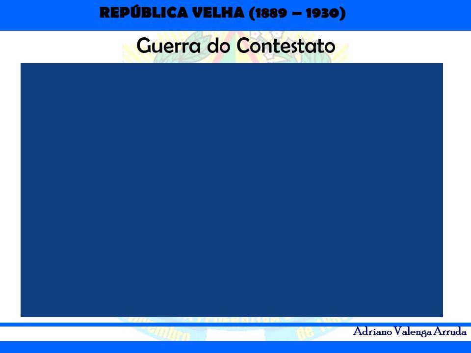 REPÚBLICA VELHA (1889 – 1930) Adriano Valenga Arruda Guerra do Contestato