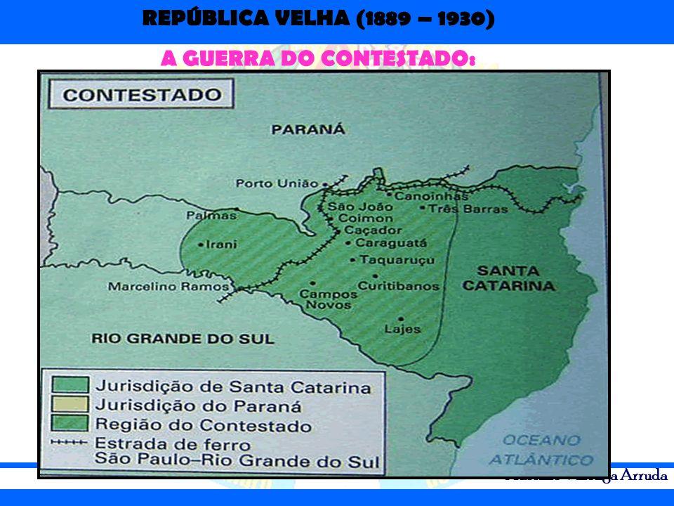 REPÚBLICA VELHA (1889 – 1930) Adriano Valenga Arruda A GUERRA DO CONTESTADO:
