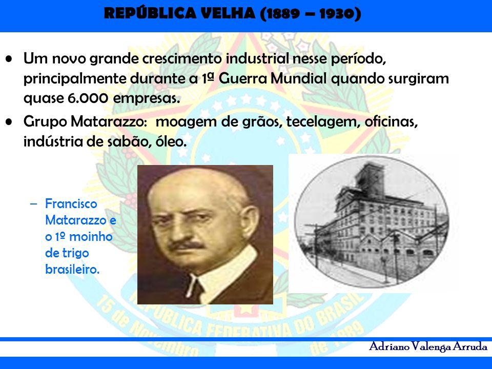 REPÚBLICA VELHA (1889 – 1930) Adriano Valenga Arruda Um novo grande crescimento industrial nesse período, principalmente durante a 1ª Guerra Mundial q