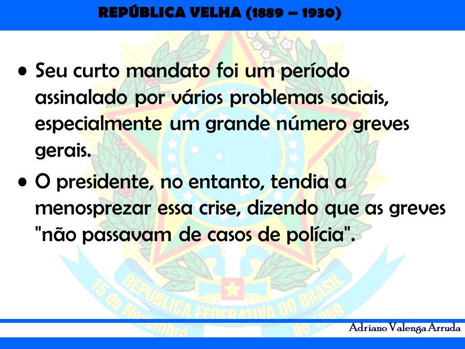 REPÚBLICA VELHA (1889 – 1930) Adriano Valenga Arruda Seu curto mandato foi um período assinalado por vários problemas sociais, especialmente um grande