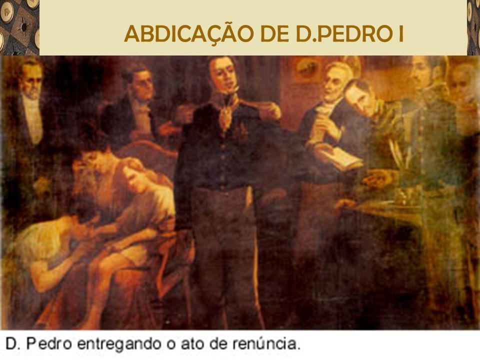 Adriano Valenga Arruda ABDICAÇÃO DE D.PEDRO I José Bonifácio, nomeado tutor do príncipe D. Pedro de AlcântaraJosé Bonifácio