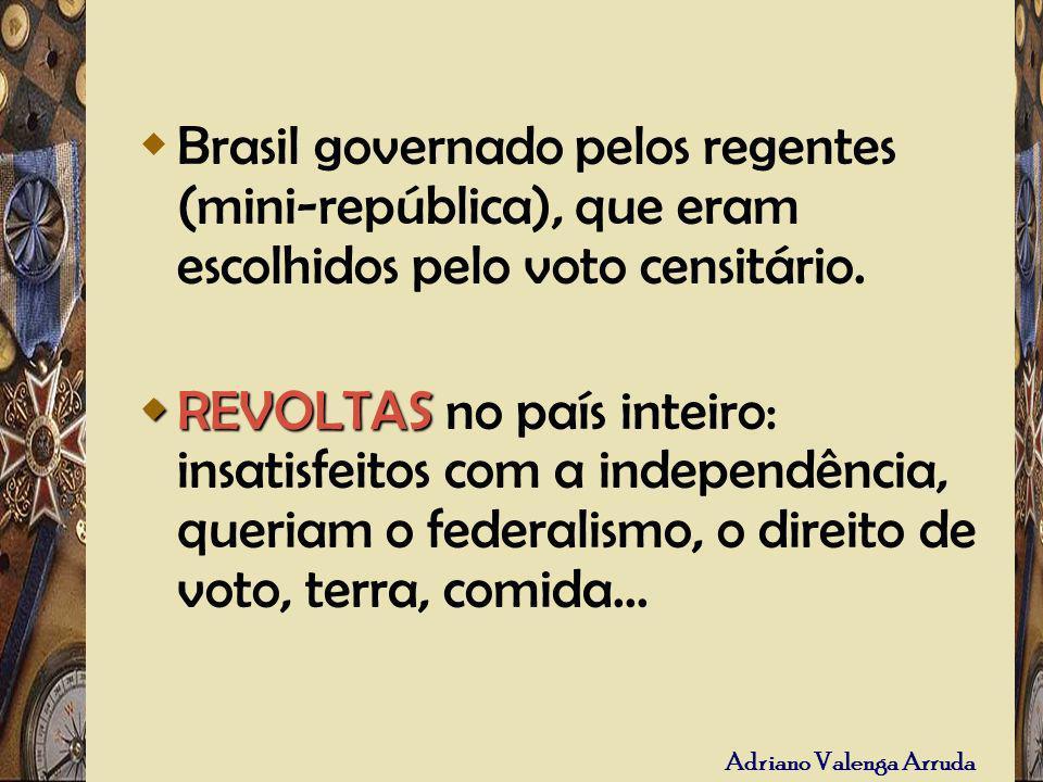 Adriano Valenga Arruda Brasil governado pelos regentes (mini-república), que eram escolhidos pelo voto censitário. REVOLTAS REVOLTAS no país inteiro: