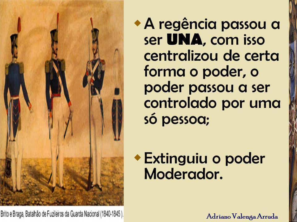 Adriano Valenga Arruda A regência passou a ser UNA, com isso centralizou de certa forma o poder, o poder passou a ser controlado por uma só pessoa; Ex