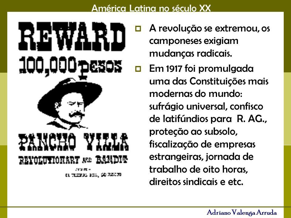 América Latina no século XX Adriano Valenga Arruda A revolução se extremou, os camponeses exigiam mudanças radicais.