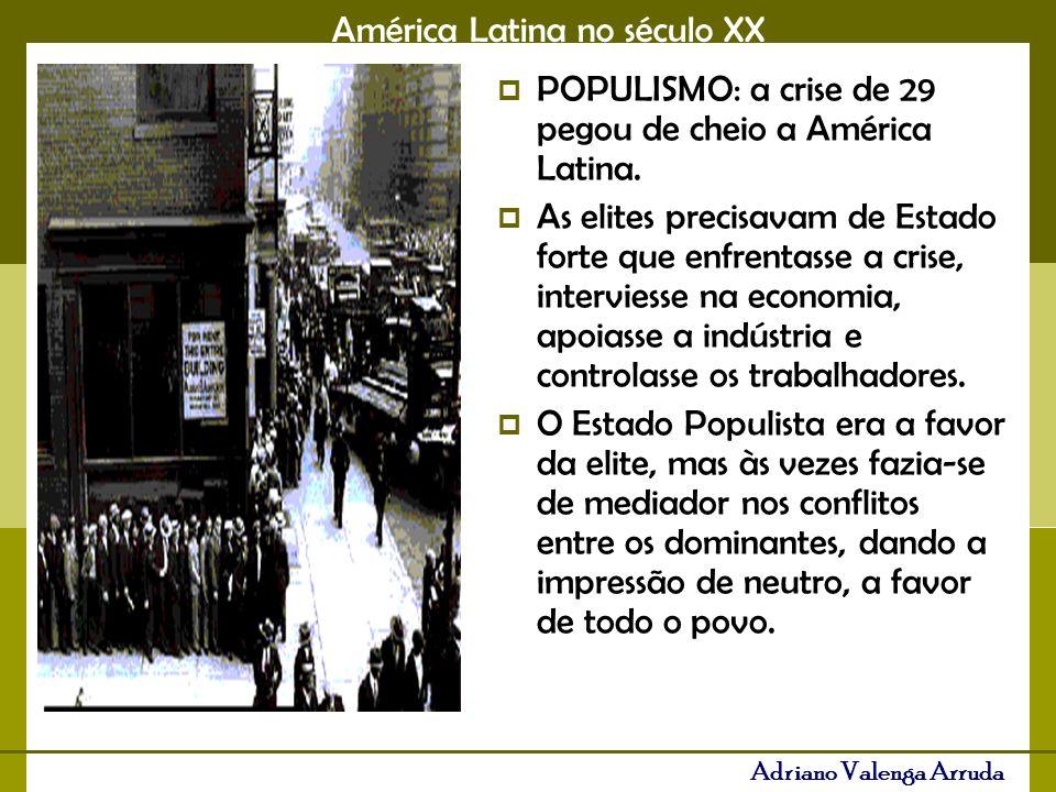 América Latina no século XX Adriano Valenga Arruda POPULISMO: a crise de 29 pegou de cheio a América Latina.