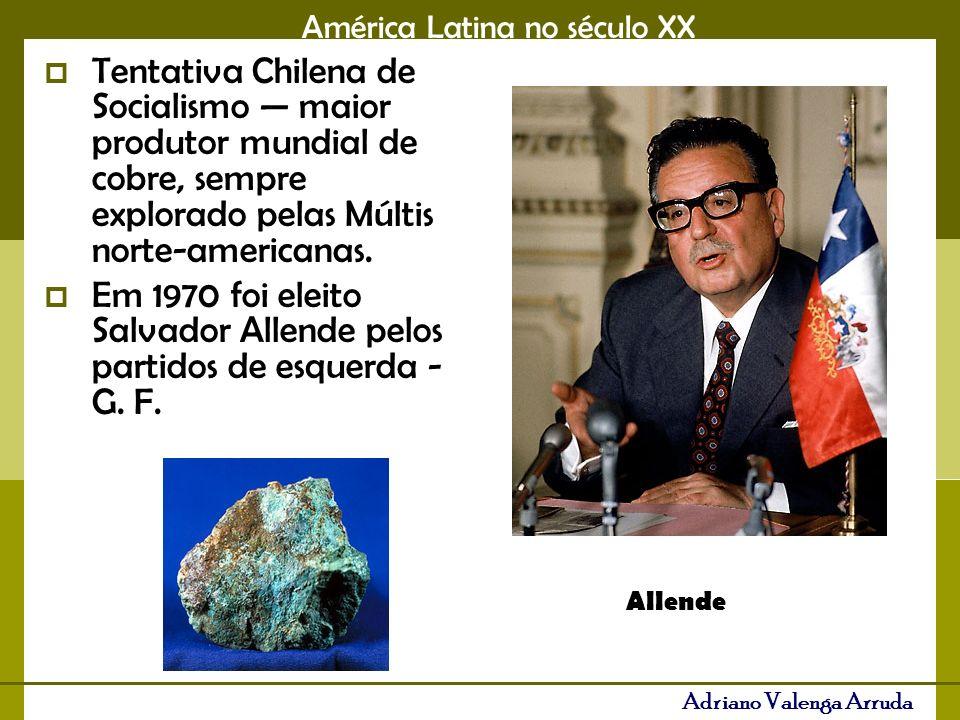 América Latina no século XX Adriano Valenga Arruda Tentativa Chilena de Socialismo maior produtor mundial de cobre, sempre explorado pelas Múltis norte-americanas.