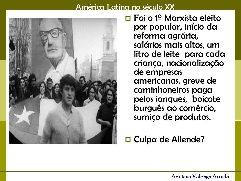 América Latina no século XX Adriano Valenga Arruda Foi o 1º Marxista eleito por popular, início da reforma agrária, salários mais altos, um litro de leite para cada criança, nacionalização de empresas americanas, greve de caminhoneiros paga pelos ianques, boicote burguês ao comércio, sumiço de produtos.