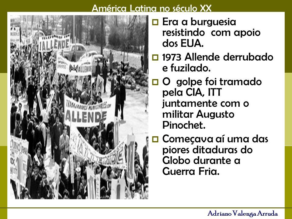 América Latina no século XX Adriano Valenga Arruda Era a burguesia resistindo com apoio dos EUA.