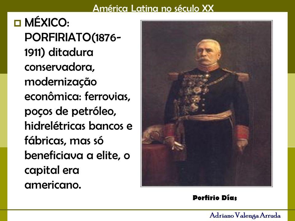 América Latina no século XX Adriano Valenga Arruda MÉXICO: PORFIRIATO(1876- 1911) ditadura conservadora, modernização econômica: ferrovias, poços de petróleo, hidrelétricas bancos e fábricas, mas só beneficiava a elite, o capital era americano.