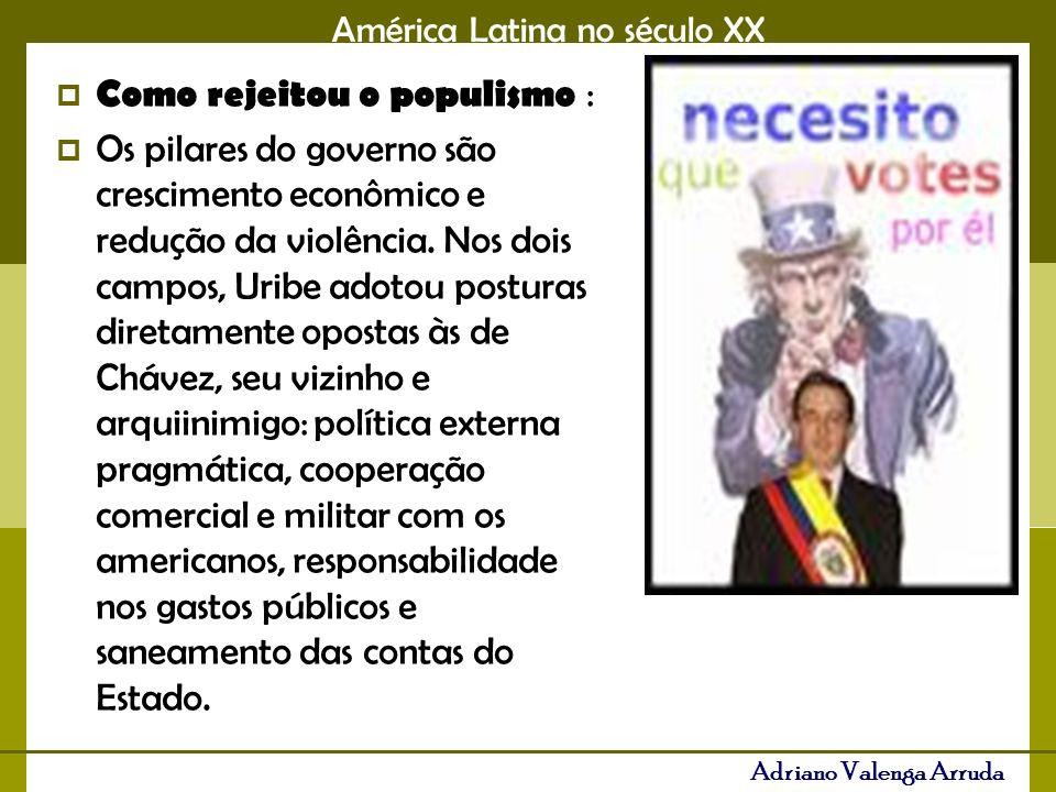 América Latina no século XX Adriano Valenga Arruda Como rejeitou o populismo : Os pilares do governo são crescimento econômico e redução da violência.
