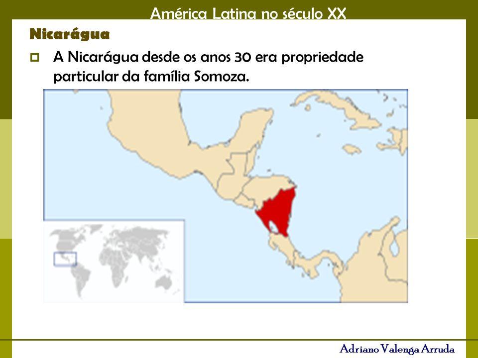 América Latina no século XX Adriano Valenga Arruda Nicarágua A Nicarágua desde os anos 30 era propriedade particular da família Somoza.