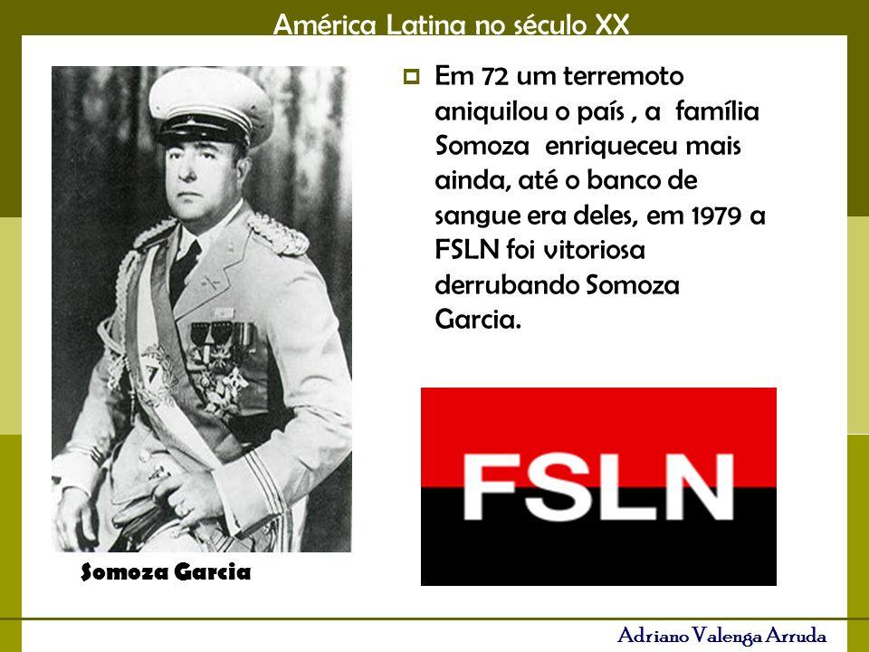 América Latina no século XX Adriano Valenga Arruda Em 72 um terremoto aniquilou o país, a família Somoza enriqueceu mais ainda, até o banco de sangue era deles, em 1979 a FSLN foi vitoriosa derrubando Somoza Garcia.
