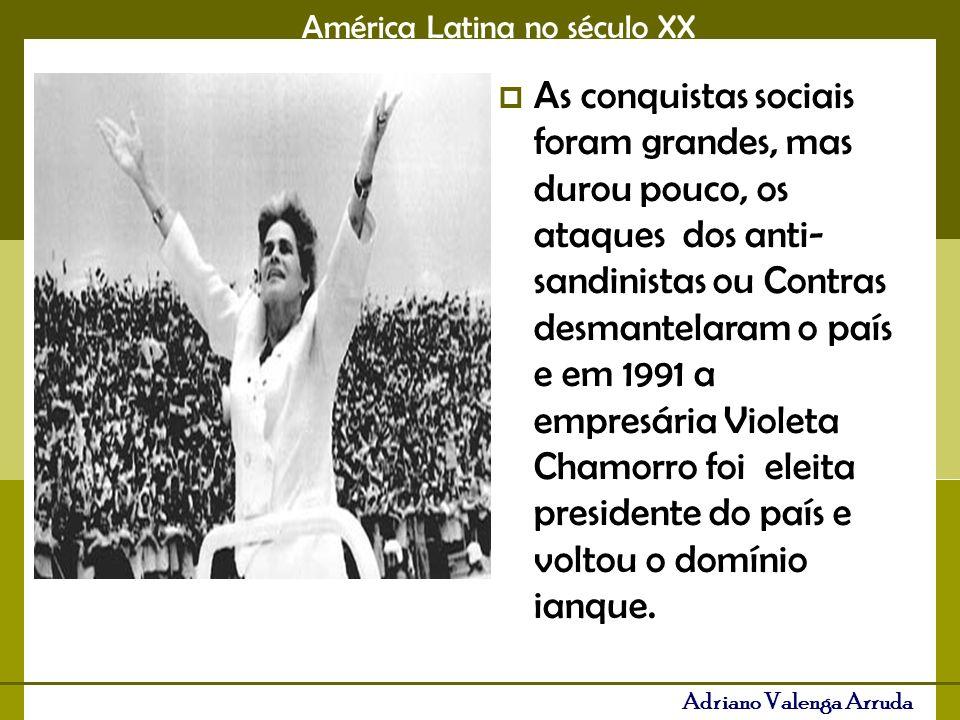 América Latina no século XX Adriano Valenga Arruda As conquistas sociais foram grandes, mas durou pouco, os ataques dos anti- sandinistas ou Contras desmantelaram o país e em 1991 a empresária Violeta Chamorro foi eleita presidente do país e voltou o domínio ianque.