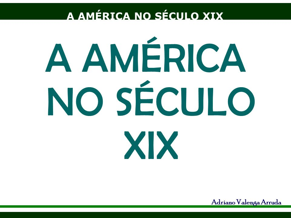 A AMÉRICA NO SÉCULO XIX Adriano Valenga Arruda A AMÉRICA NO SÉCULO XIX