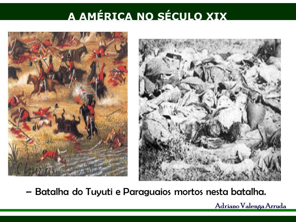 A AMÉRICA NO SÉCULO XIX Adriano Valenga Arruda –Batalha do Tuyuti e Paraguaios mortos nesta batalha.