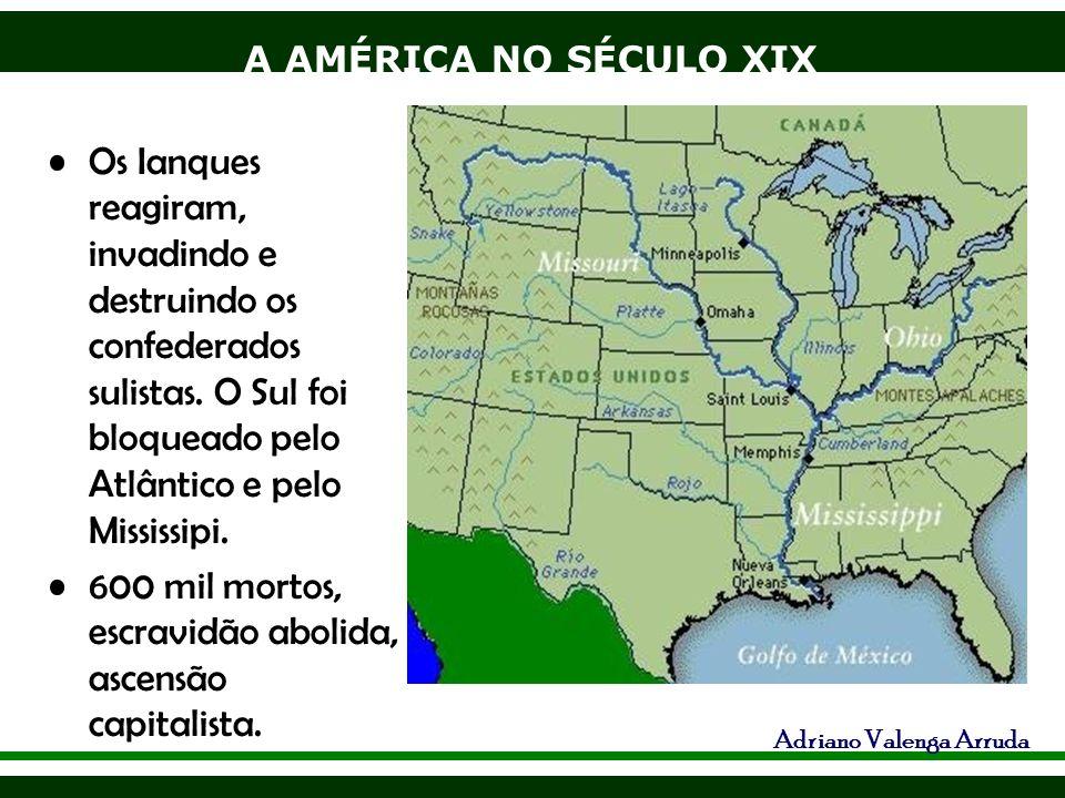 A AMÉRICA NO SÉCULO XIX Adriano Valenga Arruda Os Ianques reagiram, invadindo e destruindo os confederados sulistas. O Sul foi bloqueado pelo Atlântic