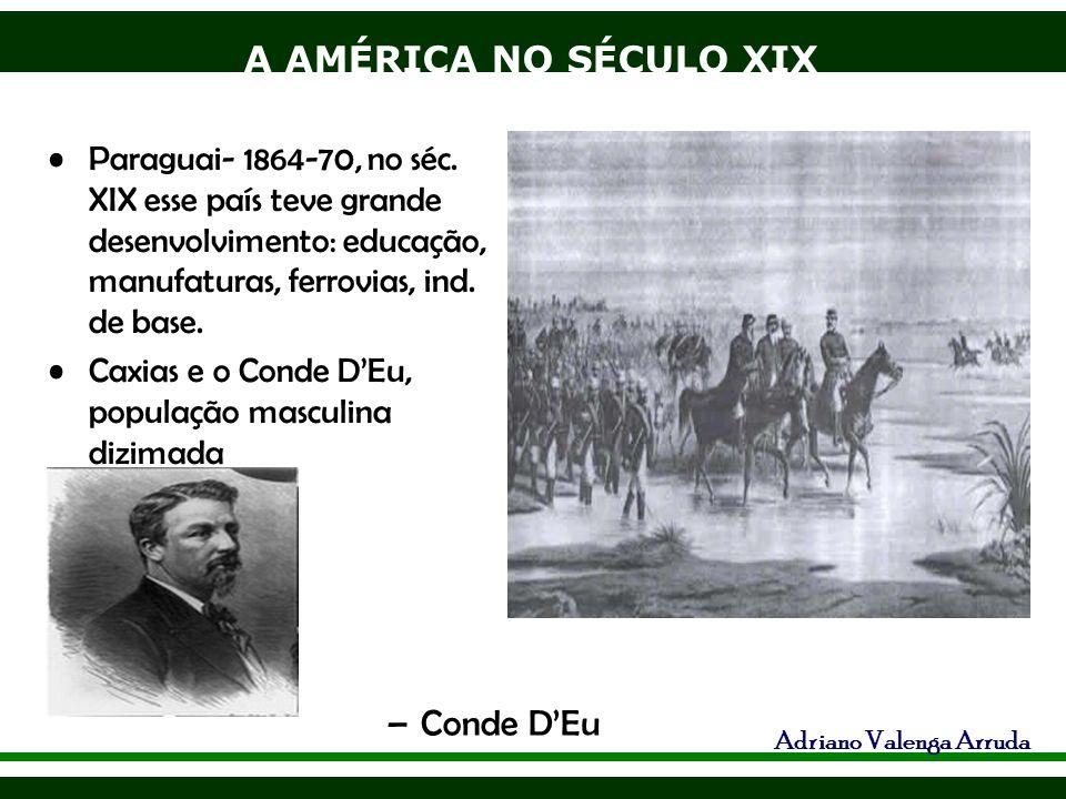 A AMÉRICA NO SÉCULO XIX Adriano Valenga Arruda Paraguai- 1864-70, no séc. XIX esse país teve grande desenvolvimento: educação, manufaturas, ferrovias,