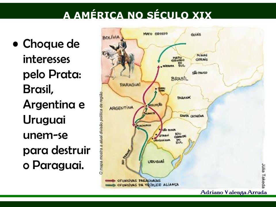 A AMÉRICA NO SÉCULO XIX Adriano Valenga Arruda Paraguai além de perder a guerra, perdeu terras para o Brasil (pantanal) e Argentina e nunca mais se recuperou.