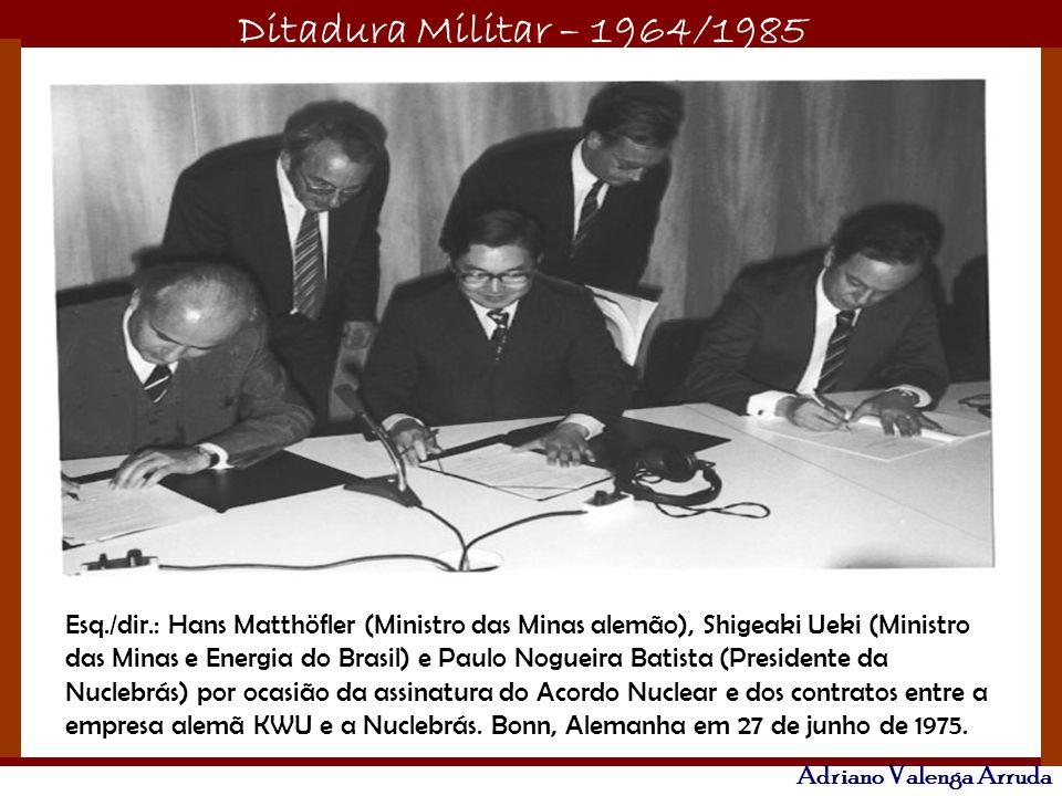 Ditadura Militar – 1964/1985 Adriano Valenga Arruda Esq./dir.: Hans Matthöfler (Ministro das Minas alemão), Shigeaki Ueki (Ministro das Minas e Energi