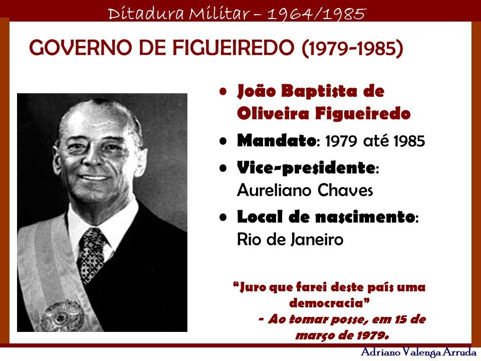 Ditadura Militar – 1964/1985 Adriano Valenga Arruda GOVERNO DE FIGUEIREDO (1979-1985) João Baptista de Oliveira Figueiredo Mandato : 1979 até 1985 Vic