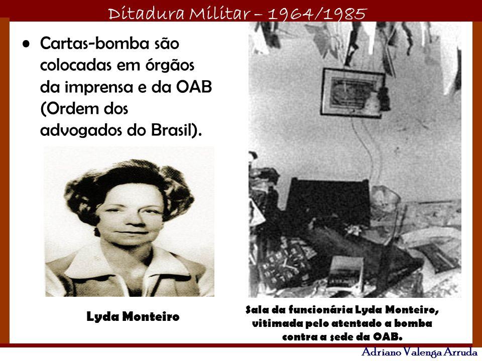 Ditadura Militar – 1964/1985 Adriano Valenga Arruda Cartas-bomba são colocadas em órgãos da imprensa e da OAB (Ordem dos advogados do Brasil). Sala da