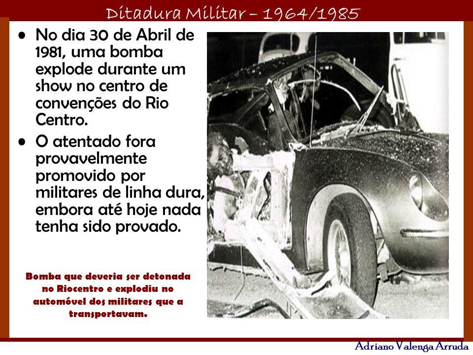 Ditadura Militar – 1964/1985 Adriano Valenga Arruda No dia 30 de Abril de 1981, uma bomba explode durante um show no centro de convenções do Rio Centr
