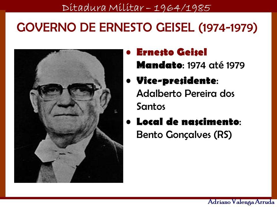 Ditadura Militar – 1964/1985 Adriano Valenga Arruda GOVERNO DE ERNESTO GEISEL (1974-1979) Ernesto Geisel Mandato : 1974 até 1979 Vice-presidente : Ada
