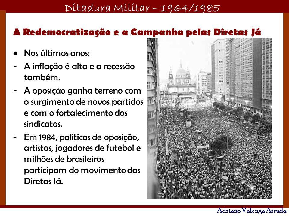 Ditadura Militar – 1964/1985 Adriano Valenga Arruda Nos últimos anos: -A inflação é alta e a recessão também. -A oposição ganha terreno com o surgimen