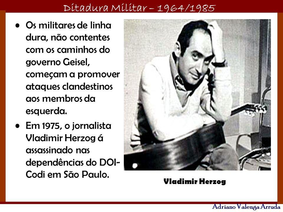 Ditadura Militar – 1964/1985 Adriano Valenga Arruda 25/04/84 Congresso Nacional rejeita a emenda Dante de Oliveira, que previa eleições diretas para a presidência;