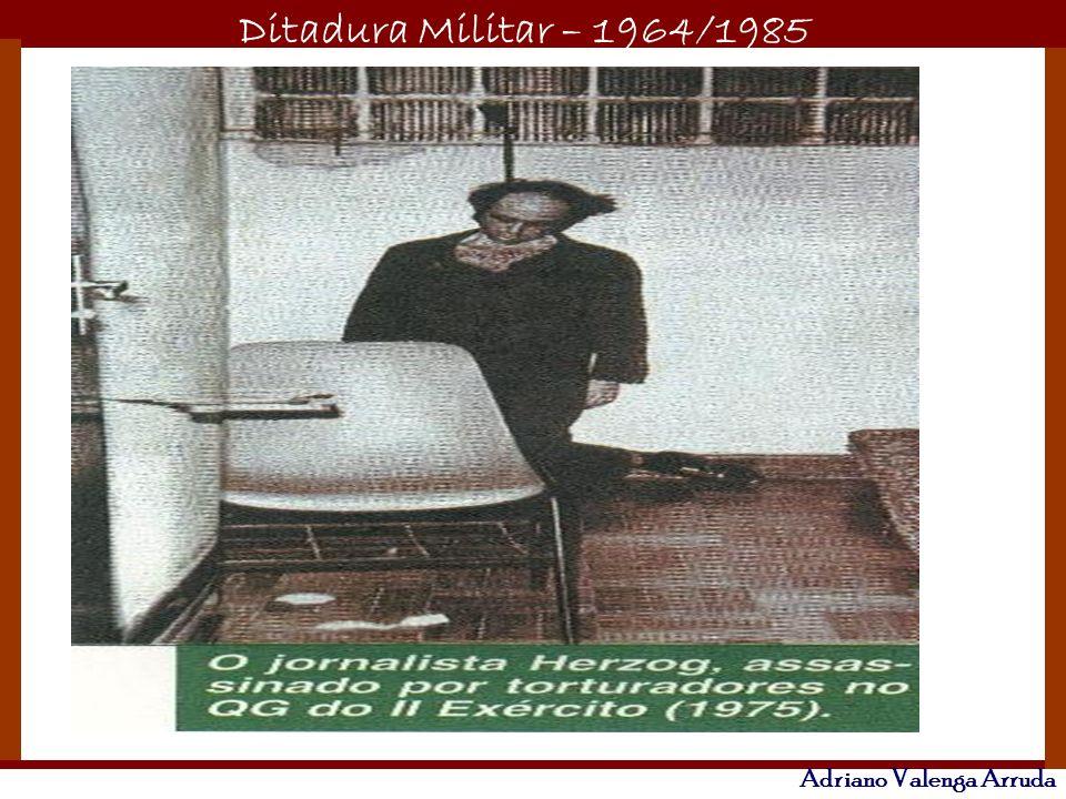 Ditadura Militar – 1964/1985 Adriano Valenga Arruda Em janeiro de 1976, o operário Manuel Fiel Filho aparece morto em situação semelhante.
