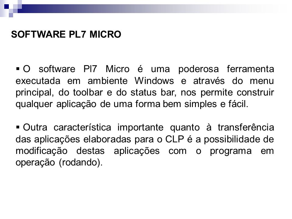 SOFTWARE PL7 MICRO O software Pl7 Micro é uma poderosa ferramenta executada em ambiente Windows e através do menu principal, do toolbar e do status ba
