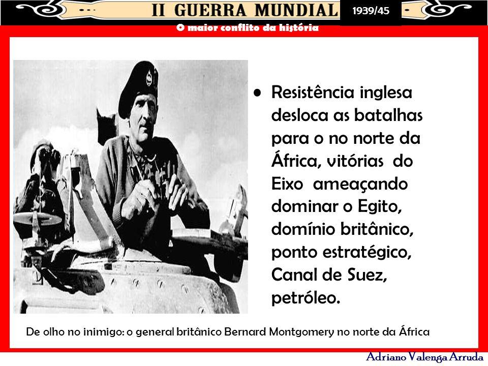1939/45 O maior conflito da história Adriano Valenga Arruda Resistência inglesa desloca as batalhas para o no norte da África, vitórias do Eixo ameaça