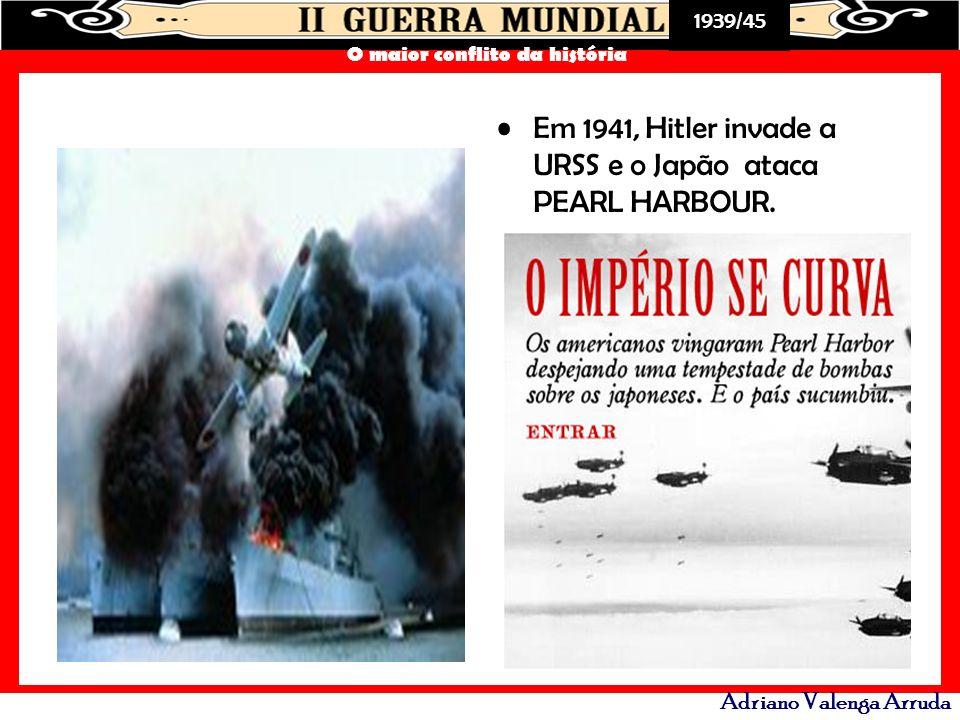 1939/45 O maior conflito da história Adriano Valenga Arruda Em 1941, Hitler invade a URSS e o Japão ataca PEARL HARBOUR.