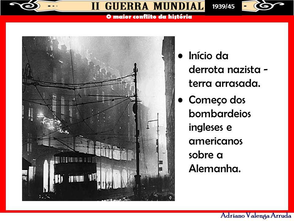 1939/45 O maior conflito da história Adriano Valenga Arruda Início da derrota nazista - terra arrasada. Começo dos bombardeios ingleses e americanos s