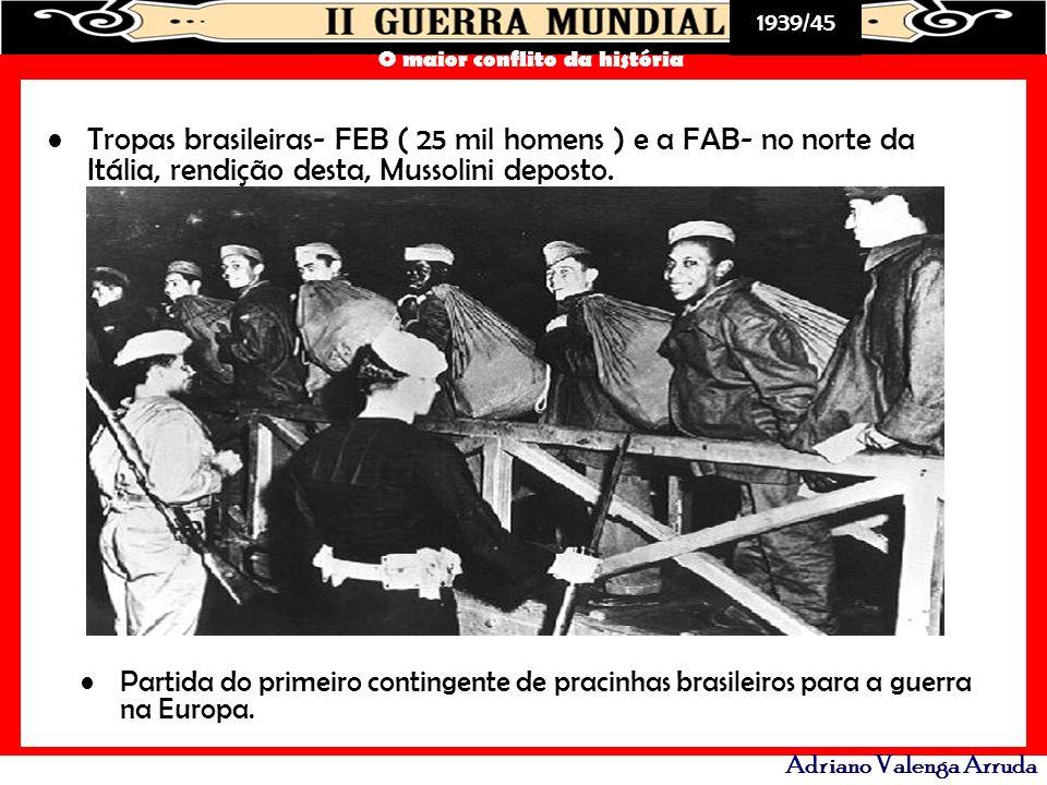 1939/45 O maior conflito da história Adriano Valenga Arruda Partida do primeiro contingente de pracinhas brasileiros para a guerra na Europa. Tropas b